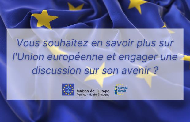 Vous souhaitez en savoir plus sur l'Union européenne et engager une discussion sur son avenir?
